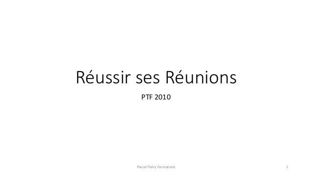 Réussir ses Réunions PTF 2010 1Pascal Théry Formations