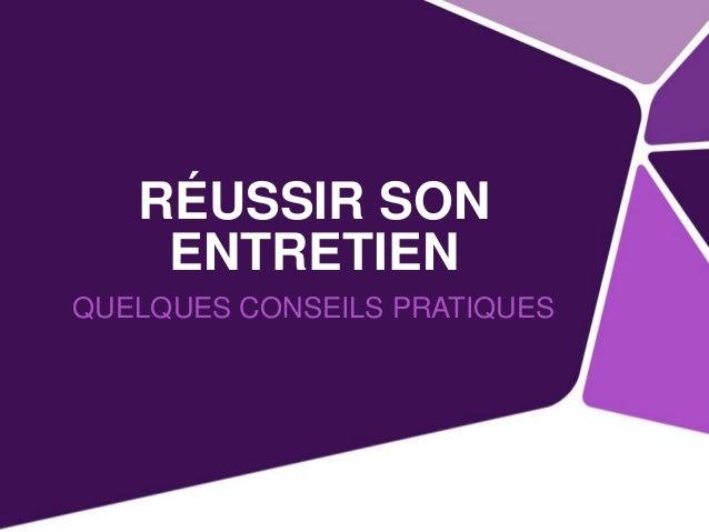 RÉUSSIR SON ENTRETIEN QUELQUES CONSEILS PRATIQUES
