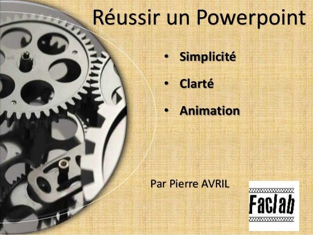 • Simplicité • Clarté • Animation Réussir un Powerpoint Par Pierre AVRIL