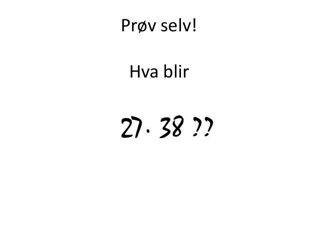 Prøv selv! Hva blir 27∙ 38 ??