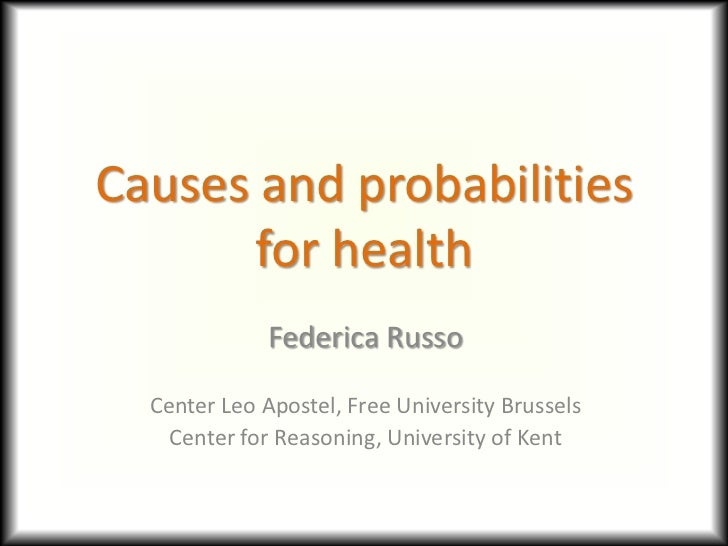 Causes and probabilities       for health              Federica Russo  Center Leo Apostel, Free University Brussels    Cen...