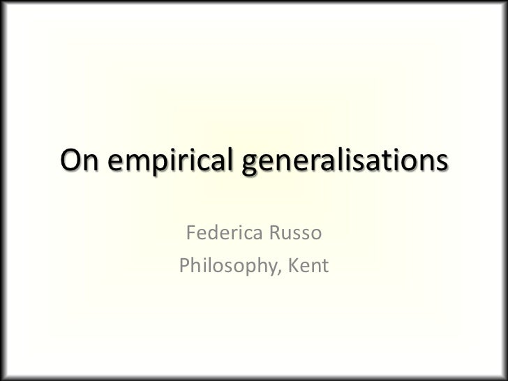 On empirical generalisations<br />Federica Russo<br />Philosophy, Kent<br />