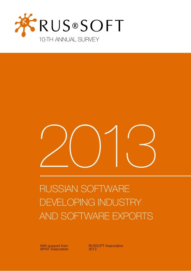 10-TH ANNUAL SURVEY  2013 RUSSIAN SOFTWARE DEVELOPING INDUSTRY AND SOFTWARE EXPORTS With support from APKIT Association  R...