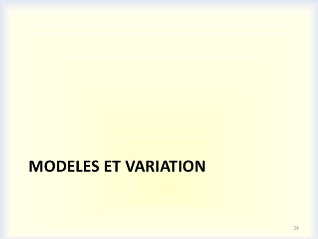 MODELES ET VARIATION                       14