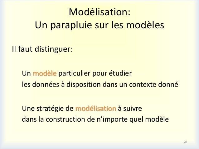 Modélisation:       Un parapluie sur les modèlesIl faut distinguer:   Un modèle particulier pour étudier   les données à d...