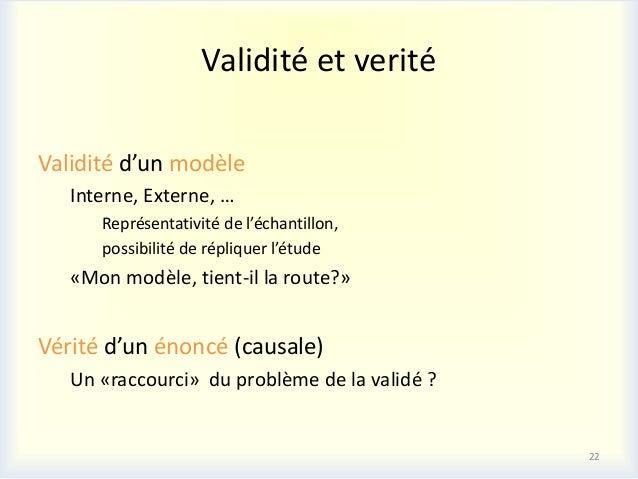 Validité et veritéValidité d'un modèle   Interne, Externe, …      Représentativité de l'échantillon,      possibilité de r...