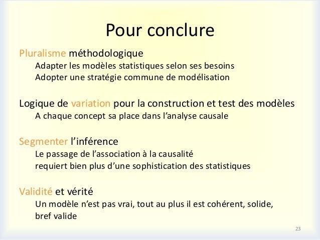 Pour conclurePluralisme méthodologique   Adapter les modèles statistiques selon ses besoins   Adopter une stratégie commun...