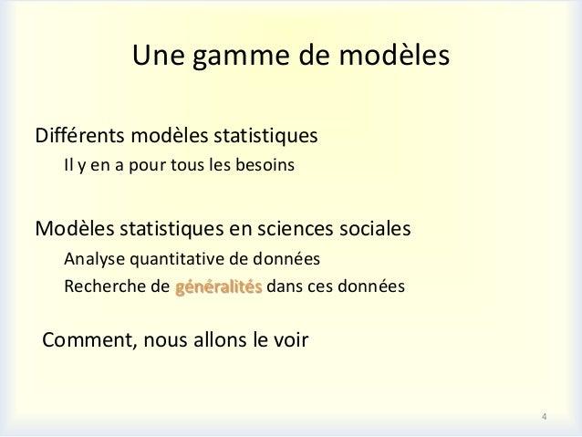 Une gamme de modèlesDifférents modèles statistiques   Il y en a pour tous les besoinsModèles statistiques en sciences soci...