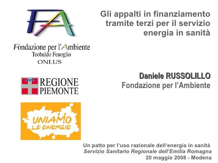 Gli appalti in finanziamento tramite terzi per il servizio energia in sanità Daniele RUSSOLILLO Fondazione per l'Ambiente