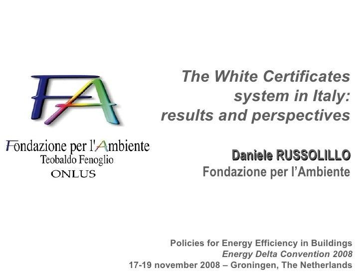 The White Certificates system in Italy: results and perspectives Daniele RUSSOLILLO Fondazione per l'Ambiente