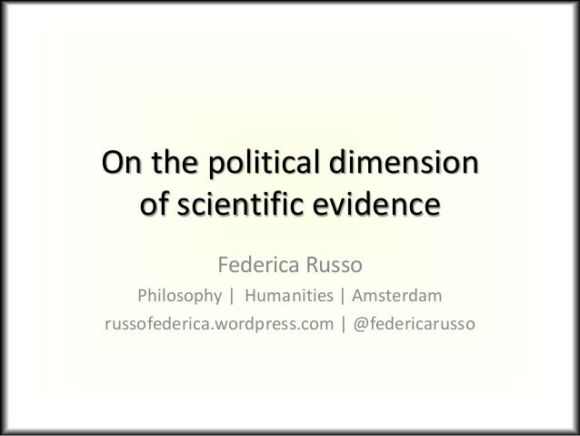 On the political dimension of scientific evidence Federica Russo Philosophy | Humanities | Amsterdam russofederica.wordpre...