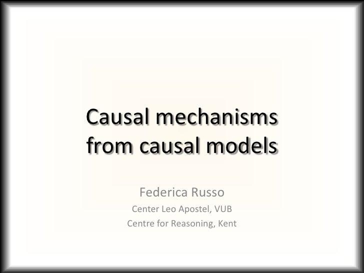 Causal mechanismsfrom causal models     Federica Russo    Center Leo Apostel, VUB   Centre for Reasoning, Kent