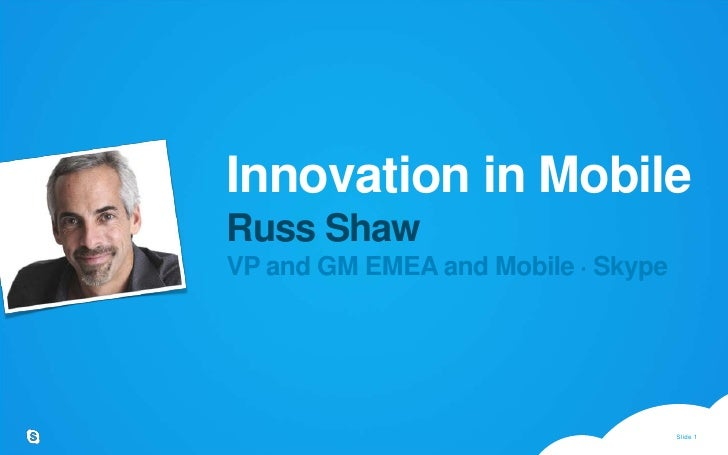 Innovation in MobileRuss ShawVP and GM EMEA and Mobile · Skype<br />