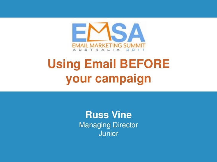 Using Email BEFORE   your campaign     Russ Vine    Managing Director        Junior                      EMSA 2011 | Innov...