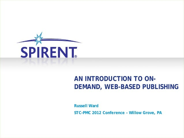 AN INTRODUCTION TO ON-DEMAND, WEB-BASED PUBLISHINGRussell WardSTC-PMC 2012 Conference – Willow Grove, PA