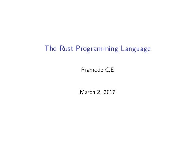 The Rust Programming Language Pramode C.E March 2, 2017