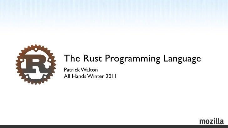 The Rust Programming LanguagePatrick WaltonAll Hands Winter 2011