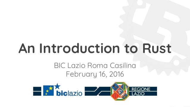 An Introduction to Rust BIC Lazio Roma Casilina February 16, 2016