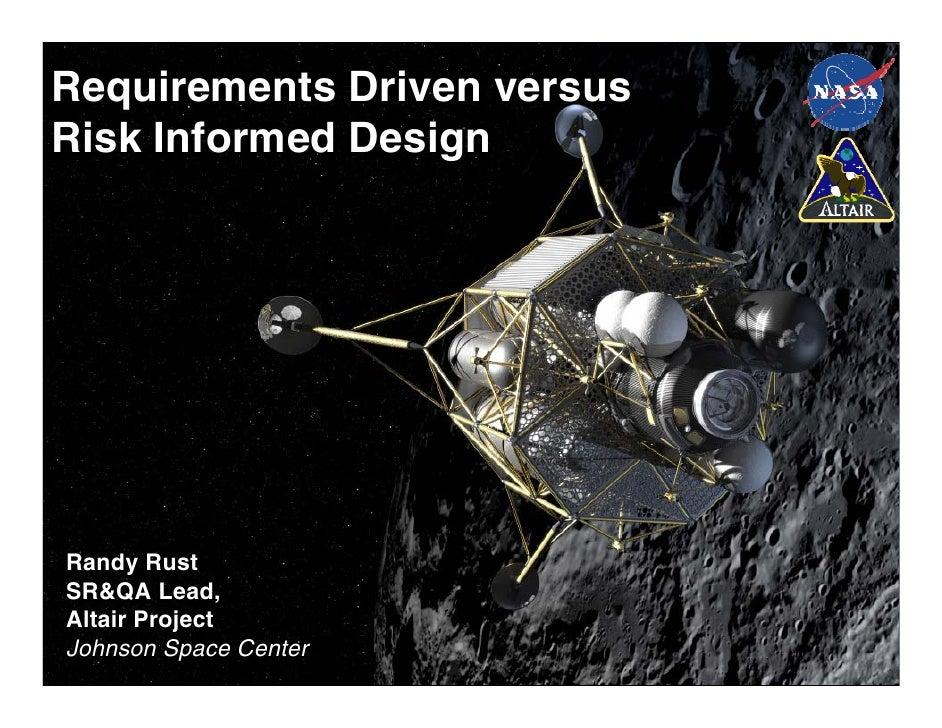 """Requirements Driven versus Risk Informed Design""Requirements Driven versusRisk Informed DesignRandy RustSR&QA Lead,Altair..."
