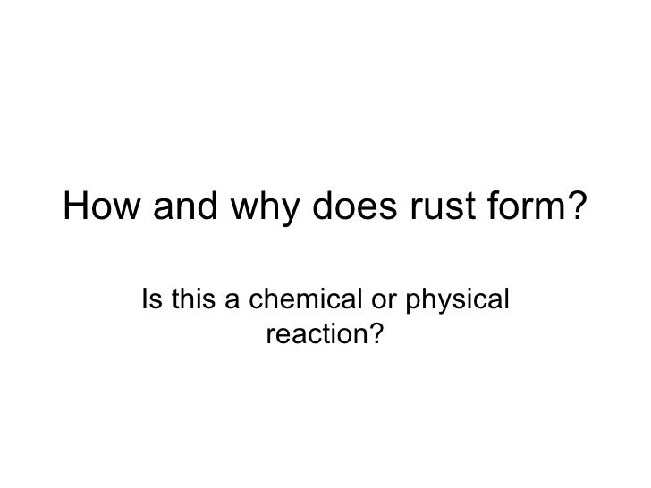 How and why does rust form? Is this a chemical or physical reaction?