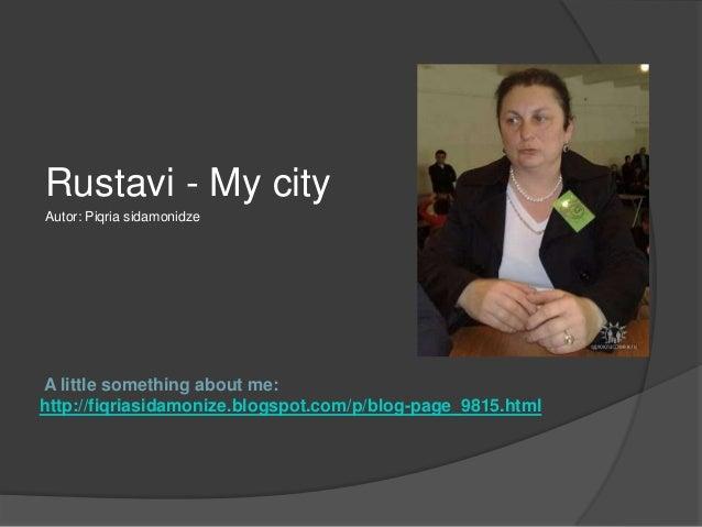 Rustavi - My city Autor: Piqria sidamonidze  A little something about me: http://fiqriasidamonize.blogspot.com/p/blog-page...