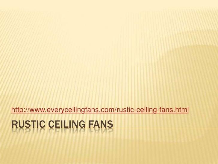 Rustic ceiling fans<br />http://www.everyceilingfans.com/rustic-ceiling-fans.html<br />