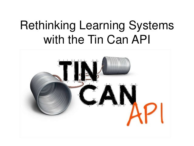 Rethinking Learning Systems with the Tin Can API