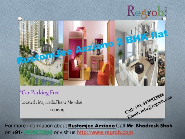 *Car Parking Free  Located : Majiwada,Thane,Mumbai  400609  For more information about Rustomjee Azziano Call Mr. Bhadresh...