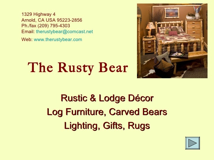 The Rusty Bear Rustic & Lodge Décor Log Furniture, Carved Bears Lighting, Gifts, Rugs 1329 Highway 4 Arnold, CA USA 95223-...