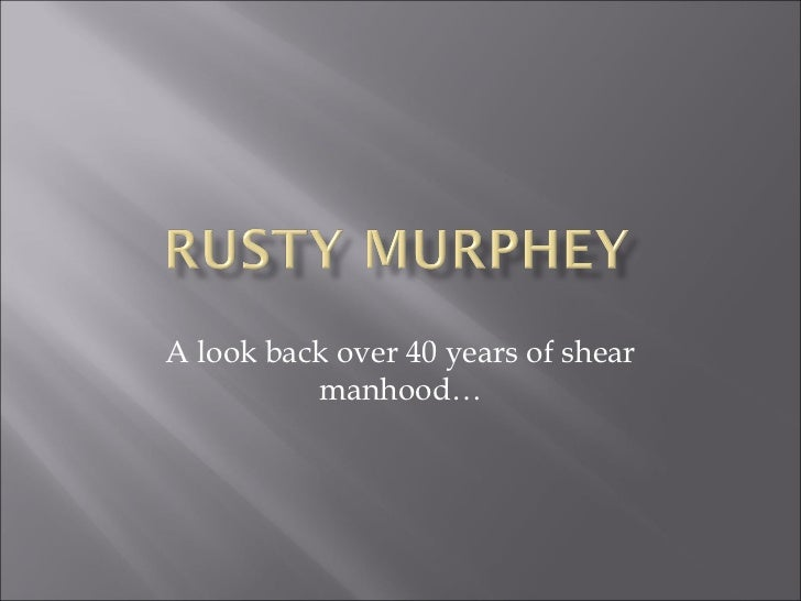 A look back over 40 years of shear          manhood…