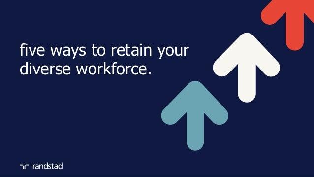 five ways to retain your diverse workforce.