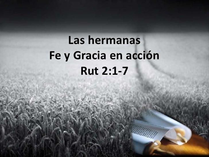 Las hermanasFe y Gracia en acción                           Rut 2:1-7<br />