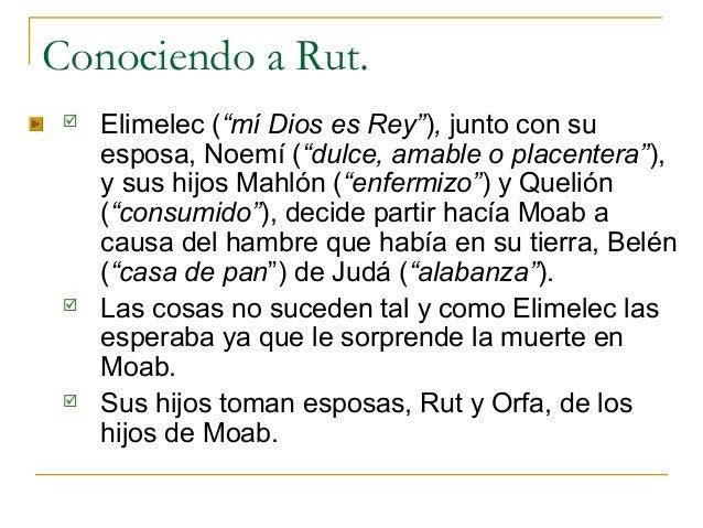 """Conociendo a Rut.    Elimelec (""""mí Dios es Rey""""), junto con su     esposa, Noemí (""""dulce, amable o placentera""""),     y su..."""