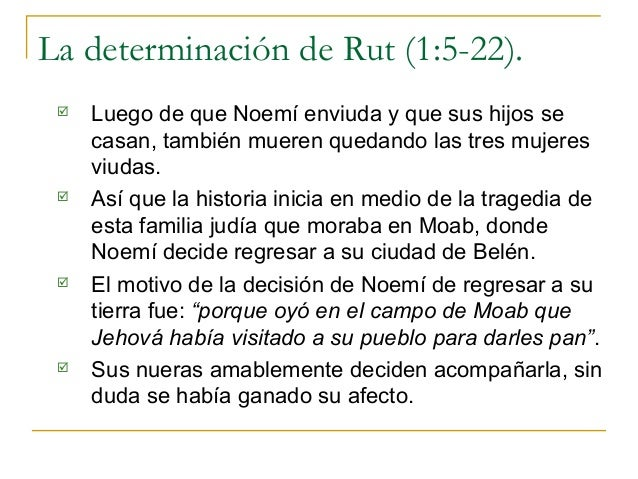 La determinación de Rut (1:5-22).    Luego de que Noemí enviuda y que sus hijos se     casan, también mueren quedando las...