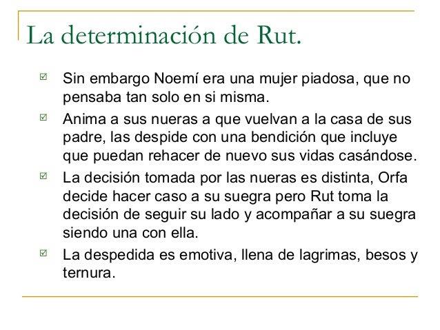 La determinación de Rut.    Sin embargo Noemí era una mujer piadosa, que no     pensaba tan solo en si misma.    Anima a...