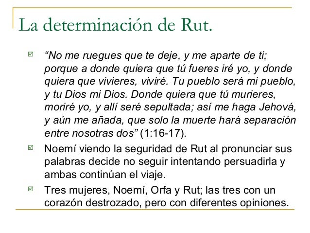 """La determinación de Rut.    """"No me ruegues que te deje, y me aparte de ti;     porque a donde quiera que tú fueres iré yo..."""
