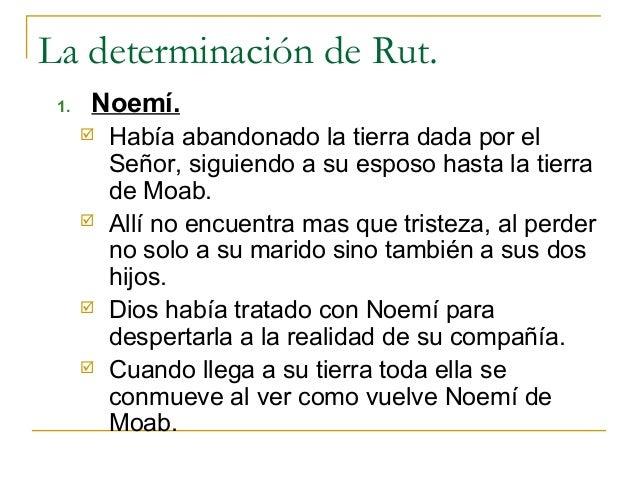 La determinación de Rut. 1.   Noemí.         Había abandonado la tierra dada por el          Señor, siguiendo a su esposo...