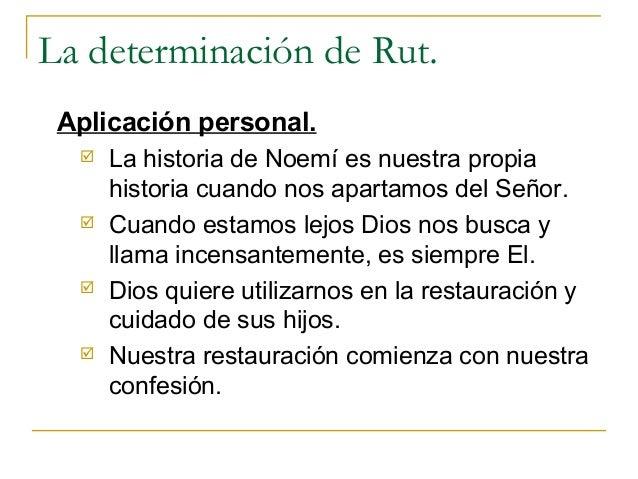 La determinación de Rut. Aplicación personal.     La historia de Noemí es nuestra propia      historia cuando nos apartam...