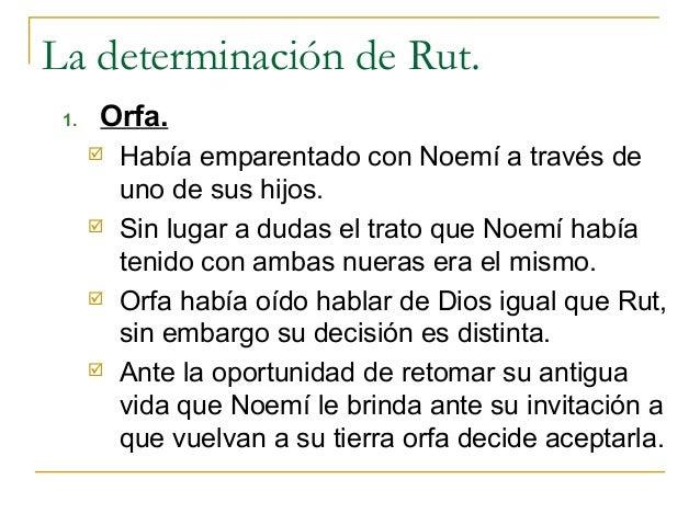 La determinación de Rut. 1.   Orfa.         Había emparentado con Noemí a través de          uno de sus hijos.         S...