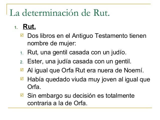 La determinación de Rut. 1.    Rut.          Dos libros en el Antiguo Testamento tienen           nombre de mujer:      1...