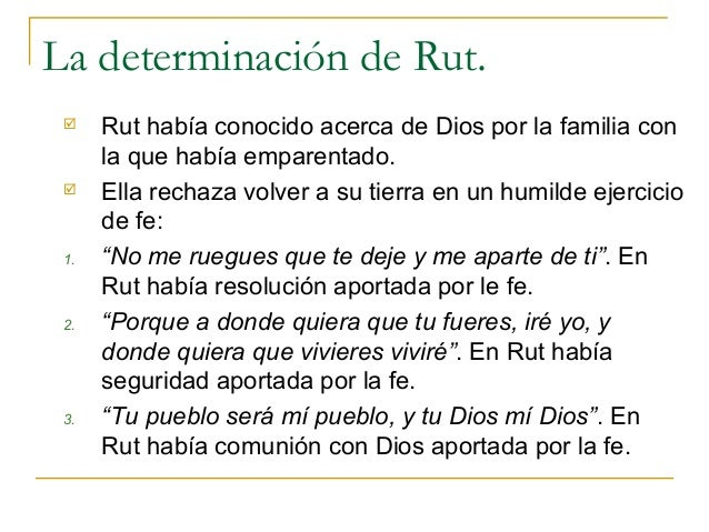 La determinación de Rut.     Rut había conocido acerca de Dios por la familia con      la que había emparentado.     Ell...