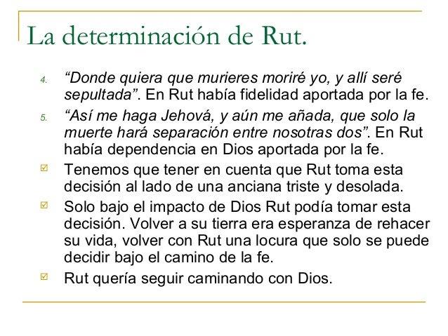 """La determinación de Rut. 4.   """"Donde quiera que murieres moriré yo, y allí seré      sepultada"""". En Rut había fidelidad ap..."""
