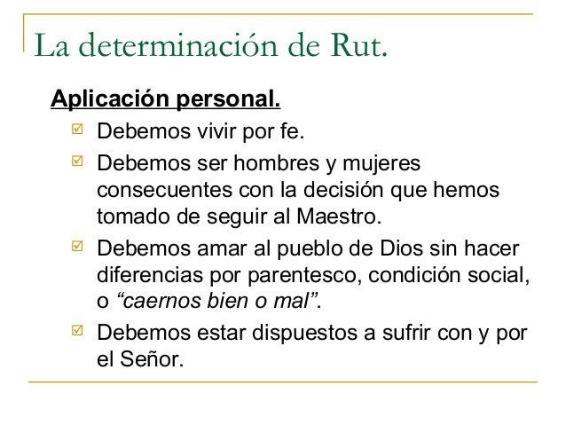 La determinación de Rut. Aplicación personal.     Debemos vivir por fe.     Debemos ser hombres y mujeres      consecuen...