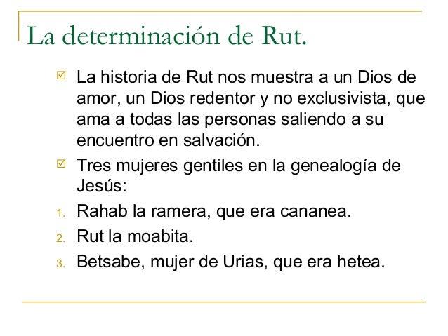 La determinación de Rut.      La historia de Rut nos muestra a un Dios de       amor, un Dios redentor y no exclusivista,...