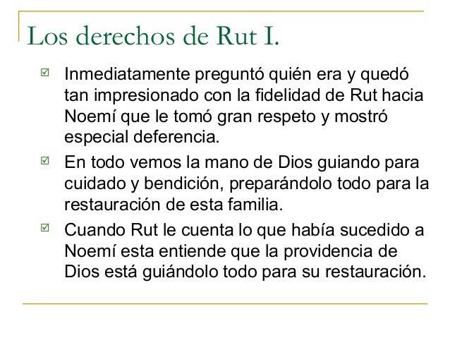Los derechos de Rut I.    Inmediatamente preguntó quién era y quedó     tan impresionado con la fidelidad de Rut hacia   ...