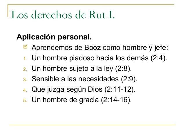 Los derechos de Rut I. Aplicación personal.      Aprendemos de Booz como hombre y jefe:  1.   Un hombre piadoso hacia los...