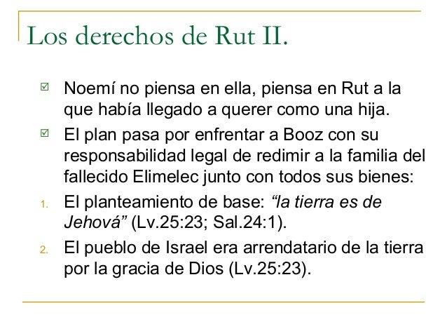 Los derechos de Rut II.     Noemí no piensa en ella, piensa en Rut a la      que había llegado a querer como una hija.  ...