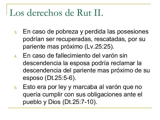 Los derechos de Rut II. 3.   En caso de pobreza y perdida las posesiones      podrían ser recuperadas, rescatadas, por su ...