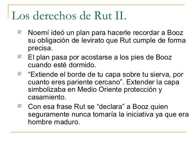 Los derechos de Rut II.    Noemí ideó un plan para hacerle recordar a Booz     su obligación de levirato que Rut cumple d...