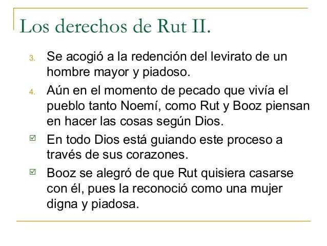 Los derechos de Rut II. 3.   Se acogió a la redención del levirato de un      hombre mayor y piadoso. 4.   Aún en el momen...